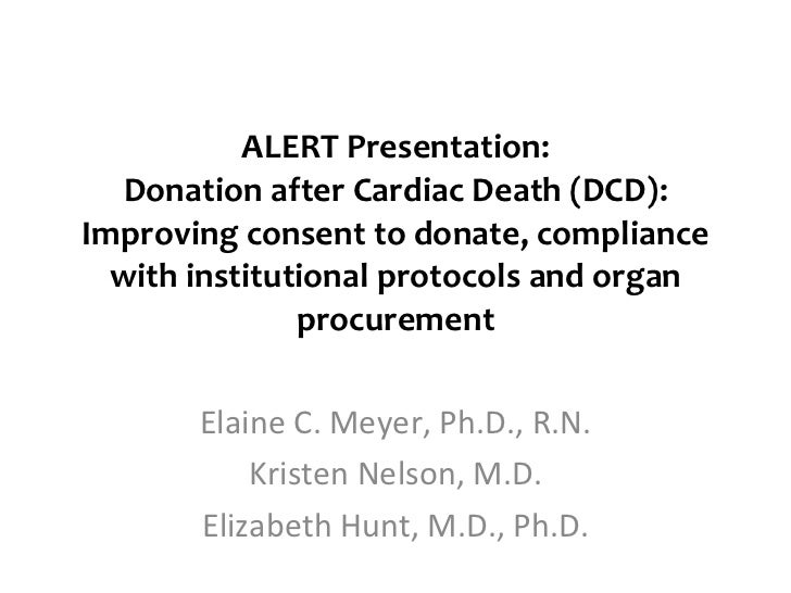 ALERT Presentation: Donation after Cardiac Death (DCD): Improving consent to donate, compliance with institutional protoco...
