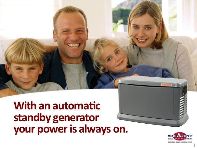 With an automa+c  standby generator your power is always on.                                        ...