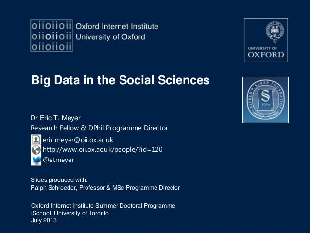 Oxford Internet Institute Summer Doctoral Programme iSchool, University of Toronto July 2013 Big Data in the Social Scienc...
