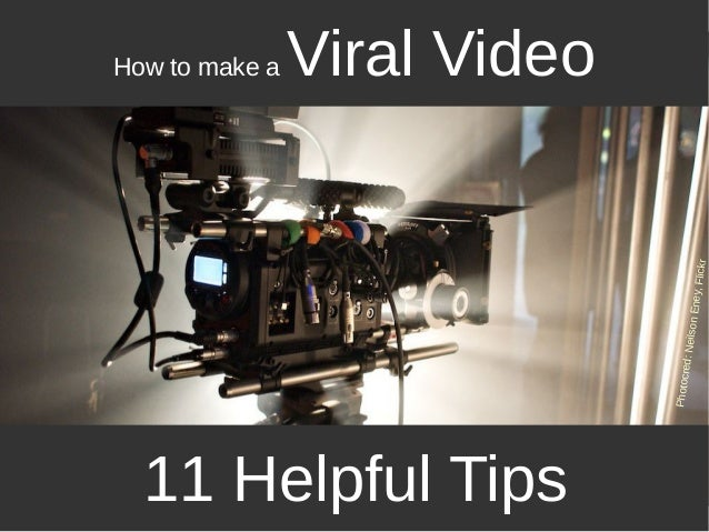 How to make a Viral Video 11 Helpful Tips Photocred:NeilsonEney,Flickr