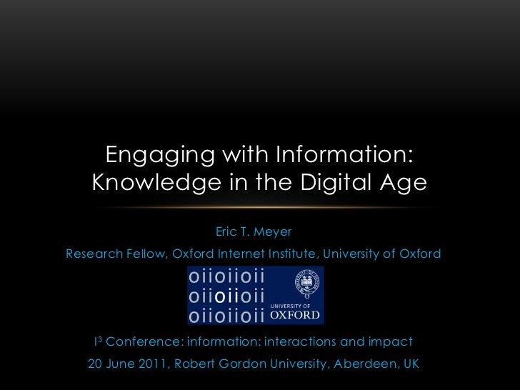 Eric T. Meyer<br />Research Fellow, Oxford Internet Institute, University of Oxford<br />I3 Conference: information: inter...