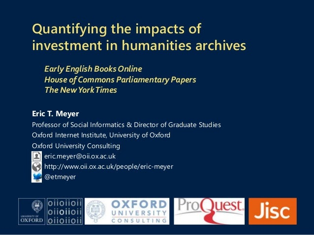 Quantifying the impacts of investment in humanities archives Early English Books Online House of Commons Parliamentary Pap...