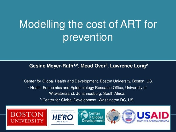 Modelling the cost of ART for         prevention      Gesine Meyer-Rath1,2, Mead Over3, Lawrence Long21   Center for Globa...