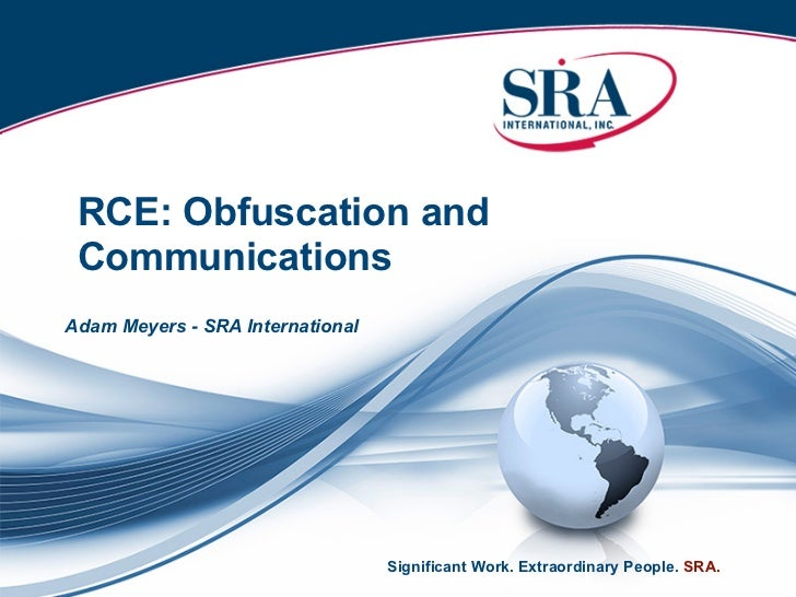 RCE: Obfuscation and CommunicationsAdam Meyers - SRA International                                  Significant Work. Extr...