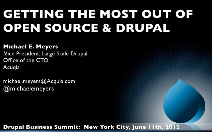 GETTING THE MOST OUT OFOPEN SOURCE & DRUPALMichael E. MeyersVice President, Large Scale DrupalOffice of the CTOAcuqiamichae...