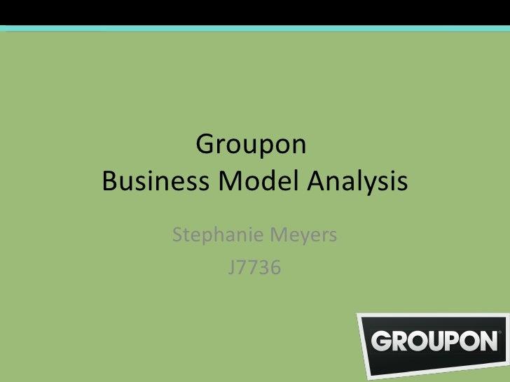GrouponBusiness Model Analysis     Stephanie Meyers          J7736