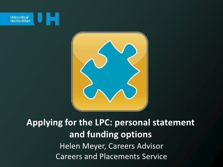 Applying for the LPC: personal statement          and funding options       Helen Meyer, Careers Advisor      Careers and ...