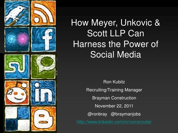 How Meyer, Unkovic &   Scott LLP CanHarness the Power of    Social Media              Ron Kubitz     Recruiting/Training M...