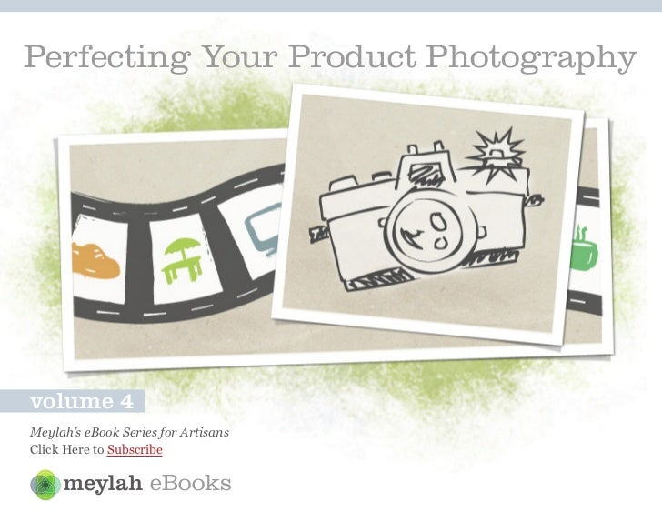 Perfecting Your Product Photographyvolume 4Meylah's eBook Series for ArtisansClick Here to Subscribe                    eB...