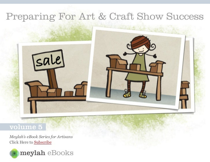 Preparing For Art & Craft Show Successvolume 5Meylah's eBook Series for ArtisansClick Here to Subscribe                   ...