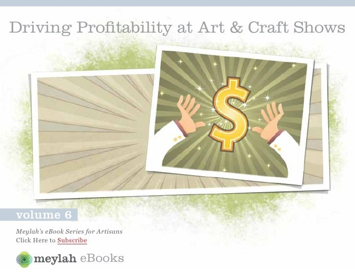 Driving Profitability at Art & Craft Showsvolume 6Meylah's eBook Series for ArtisansClick Here to Subscribe               ...