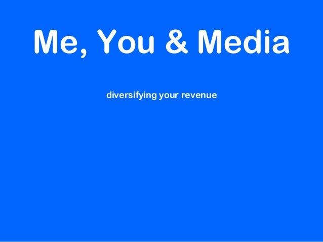 diversifying your revenueMe, You & Media
