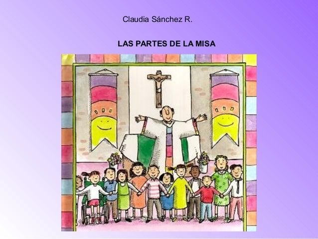 LAS PARTES DE LA MISA Claudia Sánchez R.