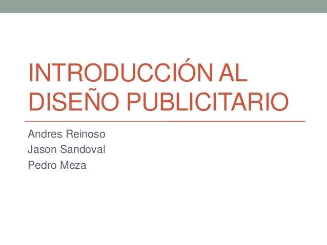 INTRODUCCIÓN ALDISEÑO PUBLICITARIOAndres ReinosoJason SandovalPedro Meza