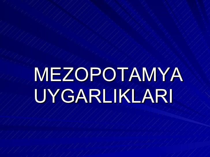 <ul><li>MEZOPOTAMYA  UYGARLIKLARI </li></ul>
