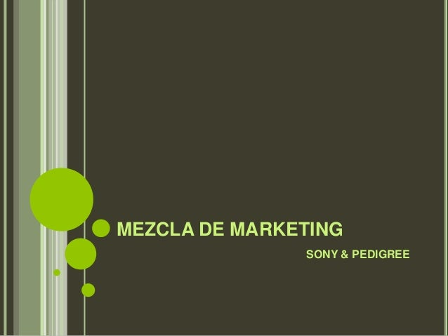 MEZCLA DE MARKETING SONY & PEDIGREE