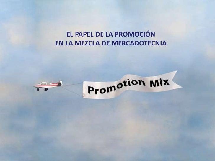 EL PAPEL DE LA PROMOCIÓNEN LA MEZCLA DE MERCADOTECNIA