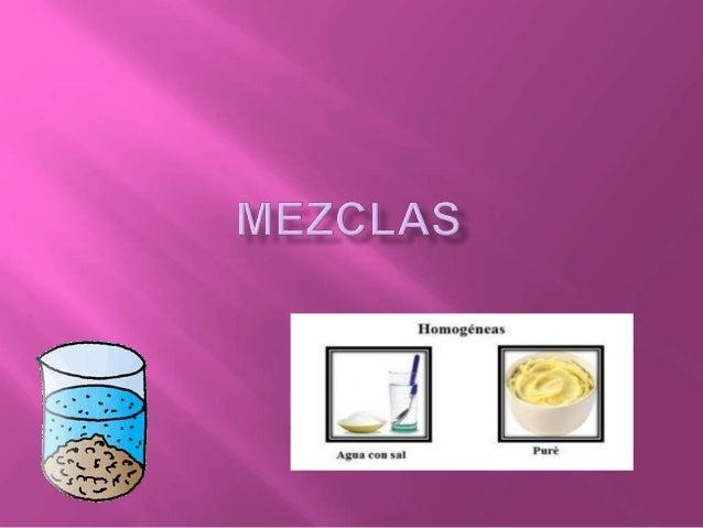  La mezcla es un sistema formado por dos o más sustancias, cada una de las cuales conserva sus propiedades y característi...