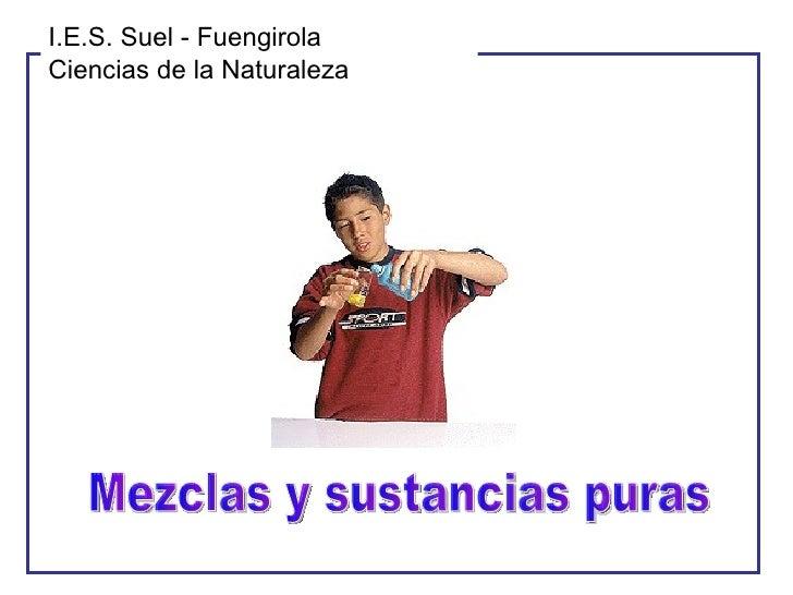 Mezclas y sustancias puras I.E.S. Suel - Fuengirola Ciencias de la Naturaleza