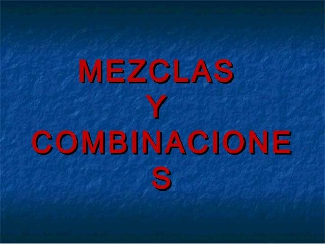 MEZCLAS Y COMBINACIONE S