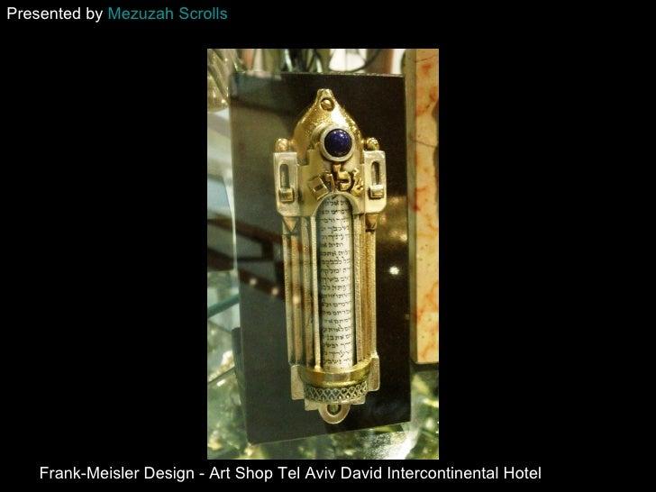 Presented by Mezuzah Scrolls    Frank-Meisler Design - Art Shop Tel Aviv David Intercontinental Hotel