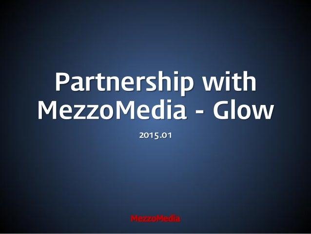 Partnership with MezzoMedia - Glow MezzoMedia 2015.01