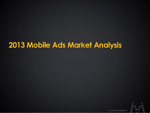 2013 Mobile Ads Market Analysis  ⓒ 2013 MezzoMedia Inc.