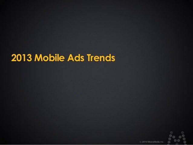 2013 Mobile Ads Trends  ⓒ 2013 MezzoMedia Inc.