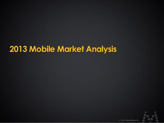 2013 Mobile Market Analysis  ⓒ 2013 MezzoMedia Inc.