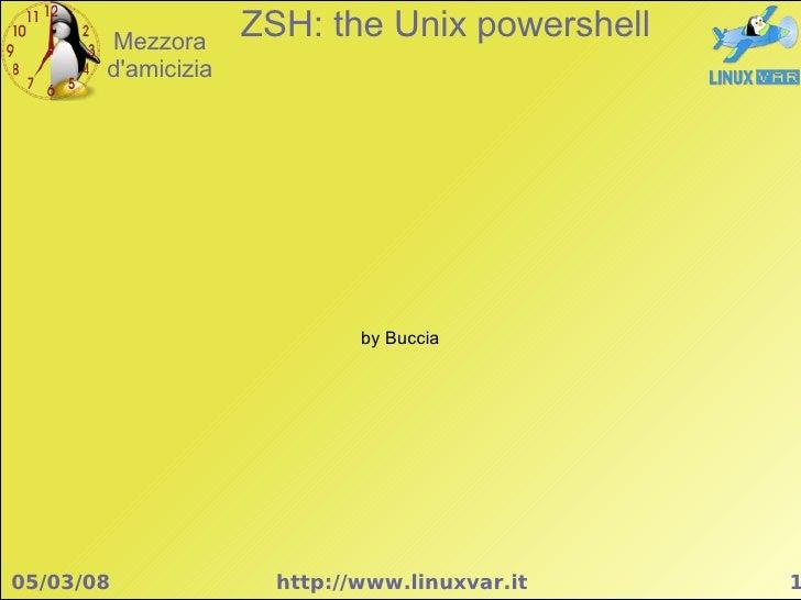 Mezzora                     ZSH: the Unix powershell        d'amicizia                                  by Buccia     05/0...