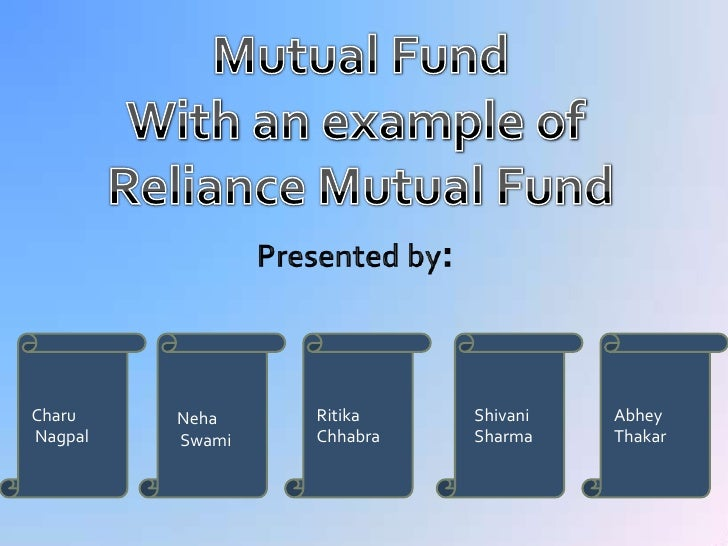 Mutual Fund<br />With an example of <br />Reliance Mutual Fund<br />Presented by:<br />Neha <br /> Swami<br />Charu<br /> ...