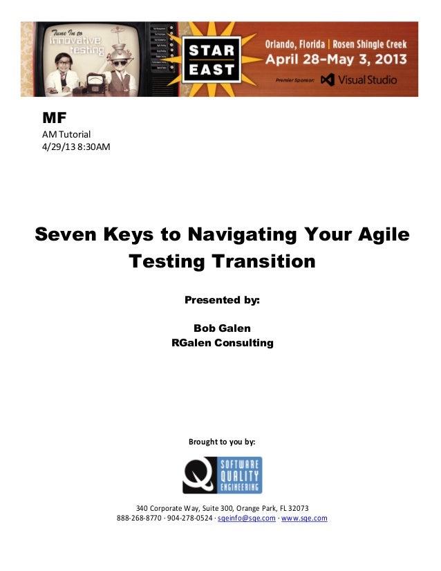 MF AM Tutorial 4/29/13 8:30AM  Seven Keys to Navigating Your Agile Testing Transition Presented by: Bob Galen RGalen Consu...