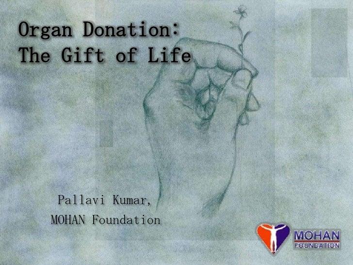 Organ Donation:The Gift of Life    Pallavi Kumar,   MOHAN Foundation