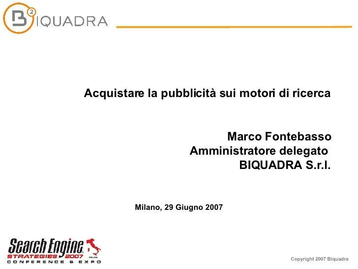 Acquistare la pubblicità sui motori di ricerca Marco Fontebasso Amministratore delegato   BIQUADRA S.r.l. Milano, 29 Giugn...