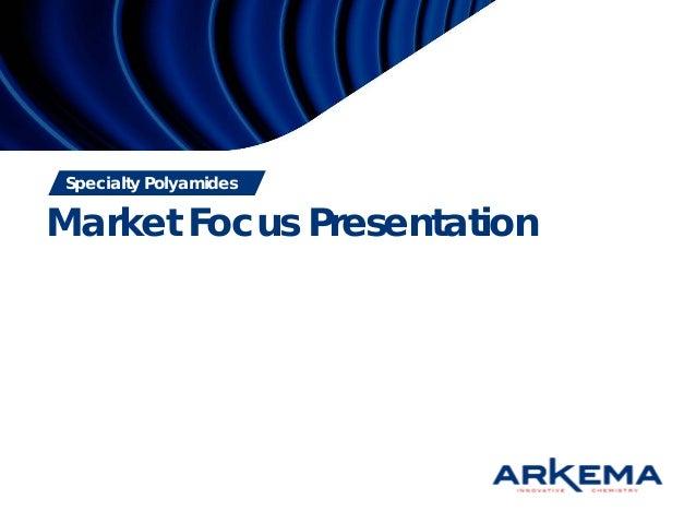 Specialty Polyamides Market Focus Presentation