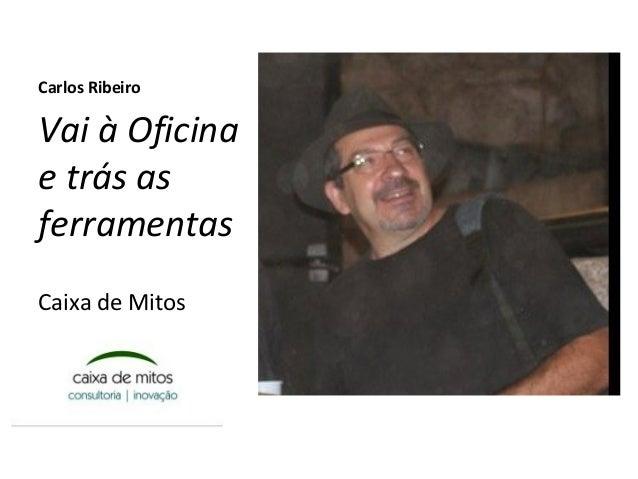 Carlos RibeiroVai à Oficinae trás asferramentasCaixa de Mitos