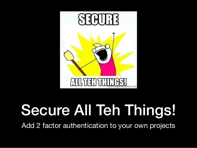 Secure All Teh Things! Add 2 factor authentication to your own projects