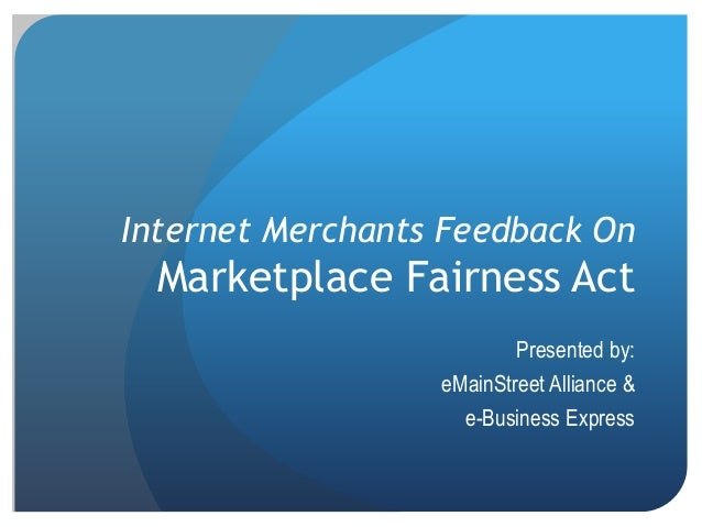 Internet Merchants Feedback On Marketplace Fairness Act Presented by: eMainStreet Alliance & e-Business Express