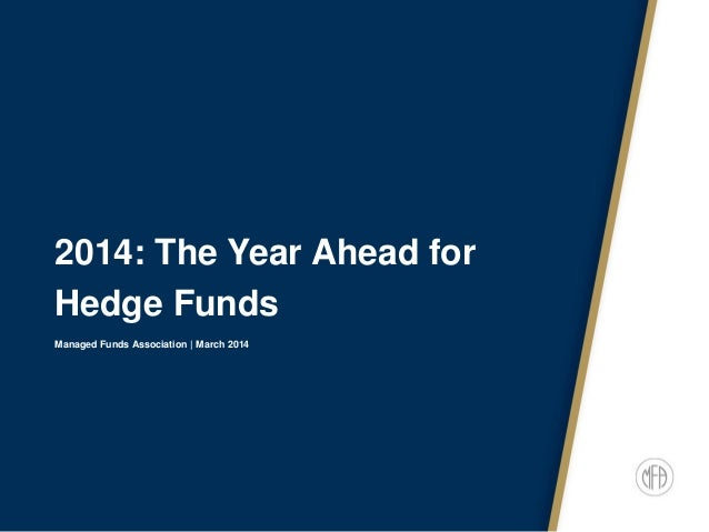 2014: The Year Ahead for Hedge Funds Managed Funds Association   March 2014