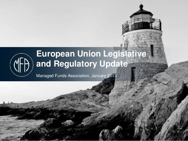 European Union Legislativeand Regulatory UpdateManaged Funds Association, January 2013