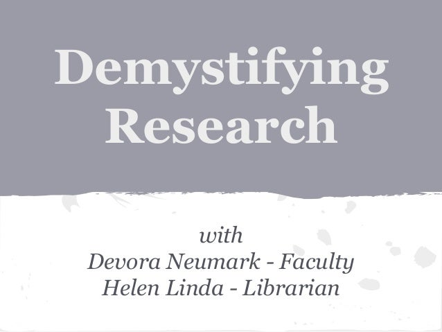 Demystifying  Research  with  Devora Neumark - Faculty  Helen Linda - Librarian