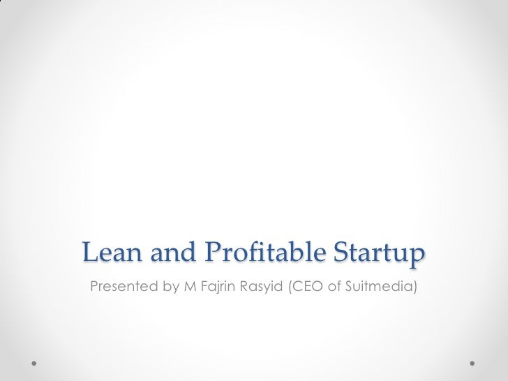 Lean and Profitable StartupPresented by M Fajrin Rasyid (CEO of Suitmedia)