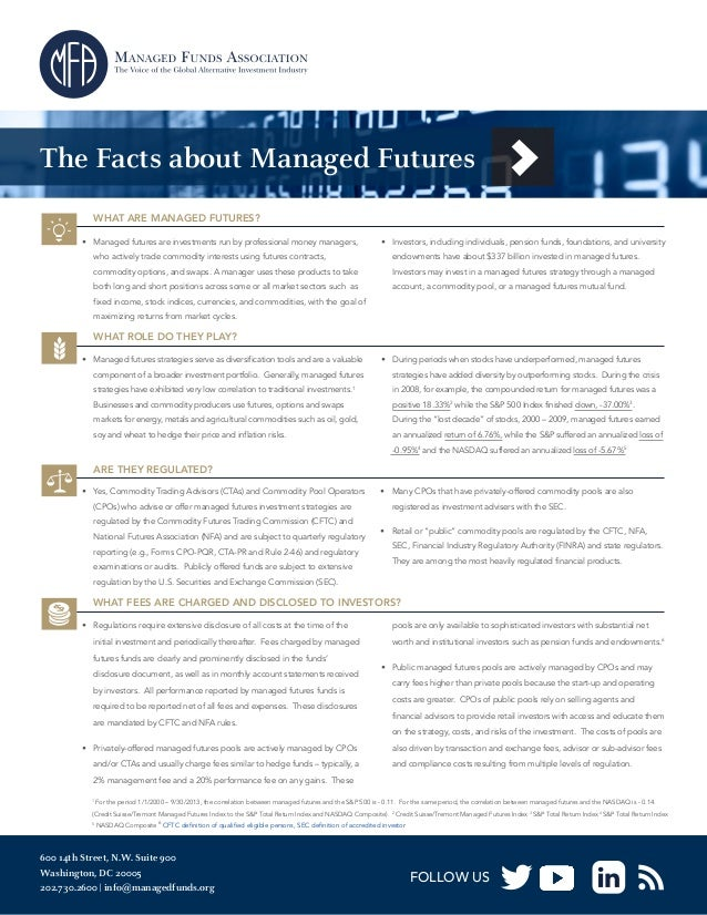 The Facts about Managed Futures WHAT ARE MANAGED FUTURES? • Managed futures are investments run by professional money man...