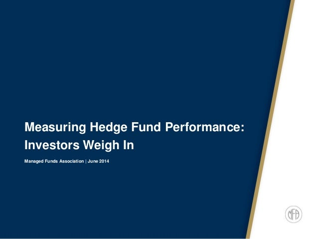 Measuring Hedge Fund Performance: Investors Weigh In Managed Funds Association | June 2014