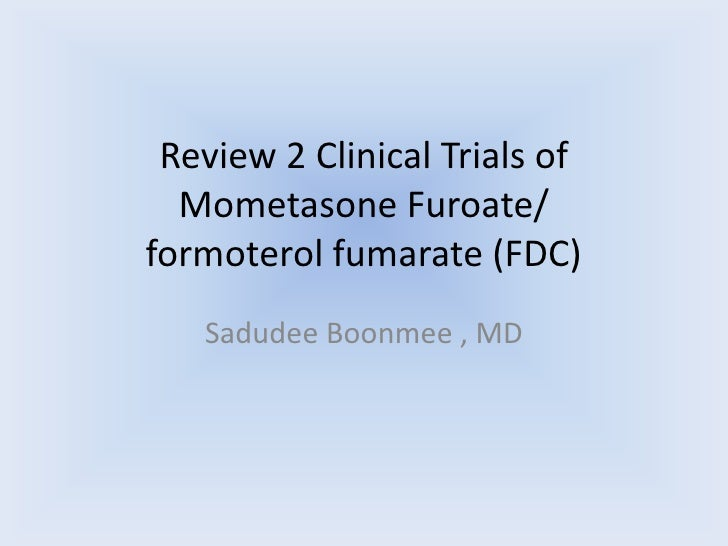 Review 2 Clinical Trials of  Mometasone Furoate/formoterol fumarate (FDC)   Sadudee Boonmee , MD