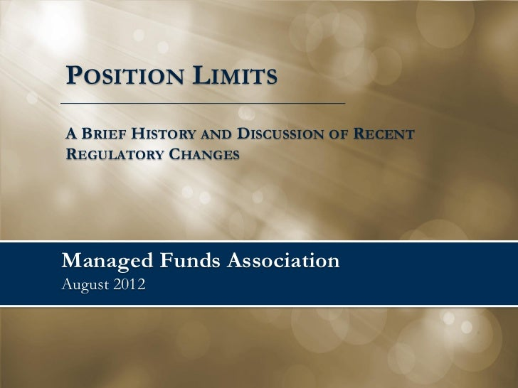 POSITION LIMITSA BRIEF HISTORY AND DISCUSSION OF RECENTREGULATORY CHANGESManaged Funds AssociationAugust 2012