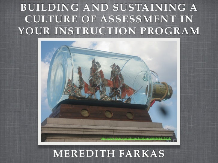 BUILDING AND SUSTAINING A CULTURE OF ASSESSMENT INYOUR INSTRUCTION PROGRAM           http://www.flickr.com/photos/londonma...