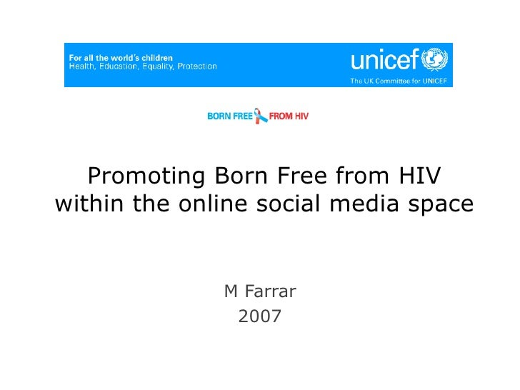 Promoting Born Free from HIV within the online social media space <ul><li>M Farrar </li></ul><ul><li>2007 </li></ul>