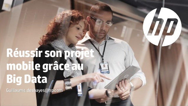 Réussirsonprojet mobilegrâceau BigData Guillaume.deshayes@hp.com