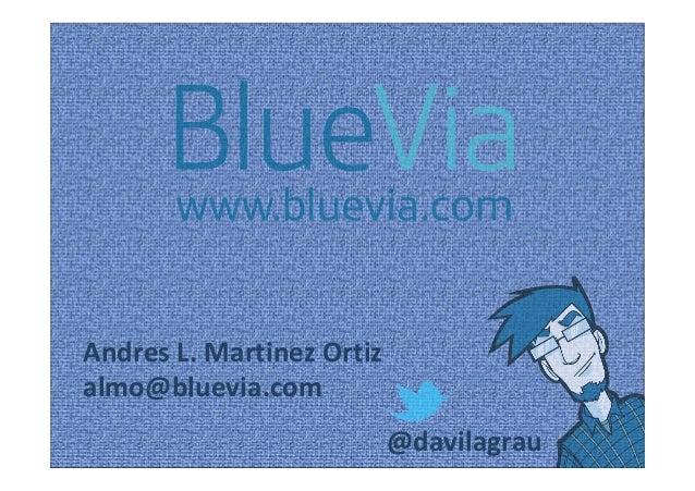 Andres L. Martinez Ortizalmo@bluevia.com                           @davilagrau